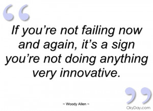 if you're not failing now and again woody allen