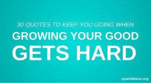 30 quotes to keep you going when growing your good gets hard # ...