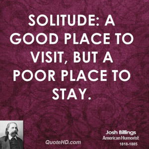 Solitude: A good place to visit, but a poor place to stay.
