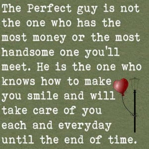 The perfect guy is not the one who has the most money or the most ...