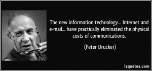 ... eliminated the physical costs of communications. - Peter Drucker