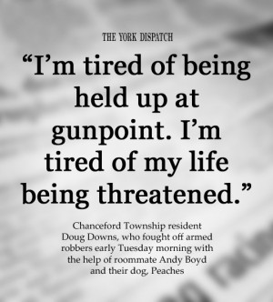 tired of being held up at gunpoint. I'm tired of my life being ...