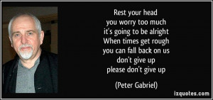 Rest your head you worry too much it's going to be alright When times ...