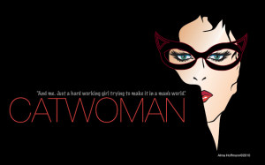 ... want to read more of her quotes go here catwoman gallery and quotes