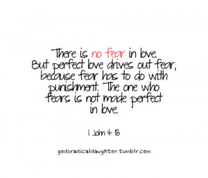 is no fear in love. But perfect love drives out fear, because fear ...