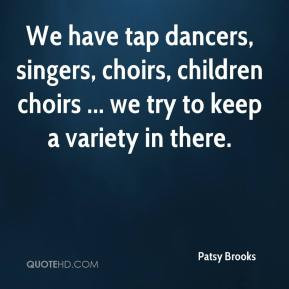 ... -brooks-quote-we-have-tap-dancers-singers-choirs-children-choirs.jpg