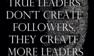 True Leaders Create More Leaders