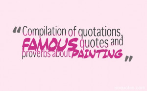 "of quotations, famous quotes and proverbs about painting ""Painting ..."