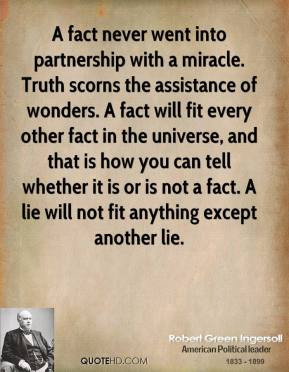 went into partnership with a miracle. Truth scorns the assistance ...