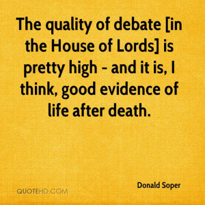 The quality of debate [in the House of Lords] is pretty high - and it ...