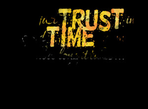 Quotes Picture: just trust in a good time, no matter how long it takes