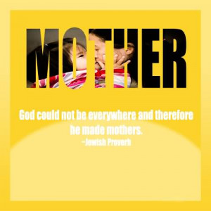 God Could Not Be Everywhere And Therefore He Made Mothers~Jewish ...