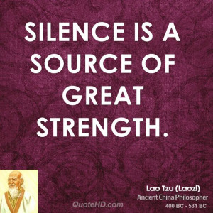 Silence is a source of great strength.