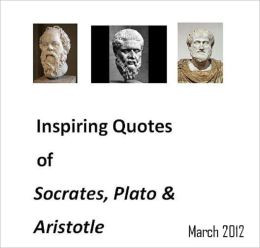 Inspiring Quotes of Socrates, Plato and Aristotle...