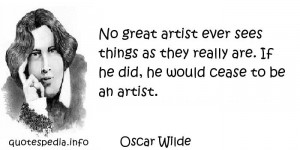 Oscar Wilde - No great artist ever sees things as they really are. If ...