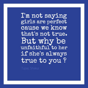 ... if she's always true to you ?