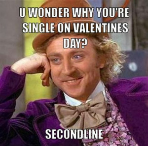 You Wonder Why You Are Singhle On Valentine's Day 2014? Secondline