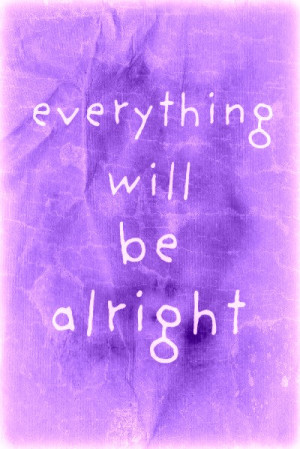 ... Everything Being OK http://vyturelis.com/everything-will-be-ok-quotes