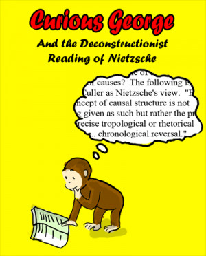 Curious George and the Deconstructionist Reading of Nietzsche:
