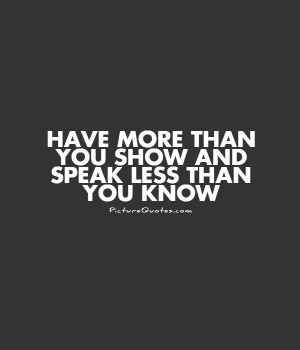 Have more than you show and speak less than you know Picture Quote #1