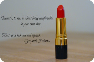 ... in your own skin. That, or a kick-ass red lipstick. ~ Gwyneth Paltrow
