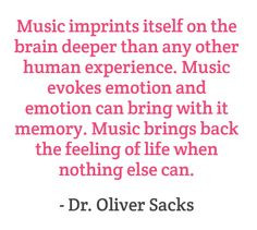 ... back the feeling of life when nothing else can. -Dr. Oliver Sacks More