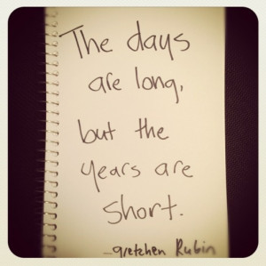 The Days Are Long, But The Years Are Short ~ Children Quote