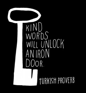 Kind words will unlock an iron door.
