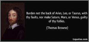 ... make Saturn, Mars, or Venus, guilty of thy Follies. - Thomas Browne