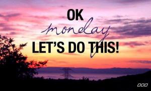 OK Monday, let's do this!