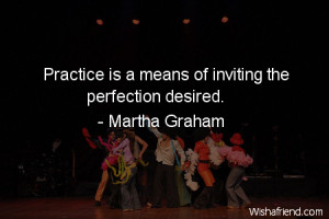dancing-Practice is a means of inviting the perfection desired.