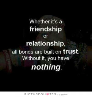 ... are built on trust. Without it, you have nothing Picture Quote #1