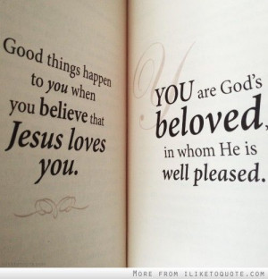 ... things happen to you when you believe that Jesus loves you. You