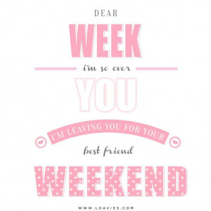 happy weekend quote happy friday quote happy friday happy weekend
