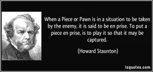 When a Piece or Pawn is in a situation to be taken by the enemy, it is ...