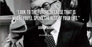 quote-George-Burns-look-to-the-future-because-that-is-120457_4.png