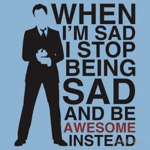 ... presents: When I am sad I stop being sad and be awesome instead