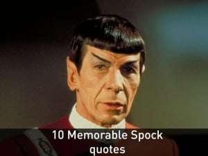 Quotes from Leonard Nimoy as Spock. Paramount