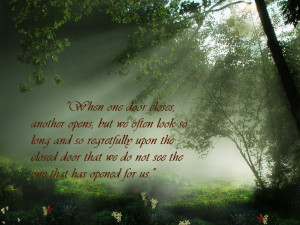 ... the closed door that we do not see the one that has opened for us
