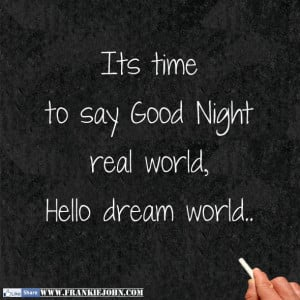 Its time to say Good Night real world, Hello dream world..