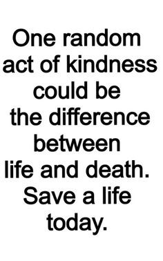 Do a random act of kindness. Give food to a homeless person. Help ...