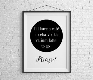 Quote posters Cafe Latte Valium Crack Funny Humor Decor Poster ...