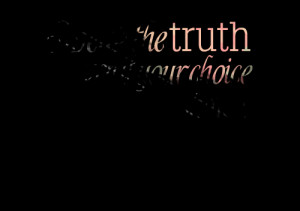 Quotes Picture: speak the truth , even if your choice shakes