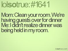 ... funny kitchen dining cleaning your room lolsotrue funny teen quotes