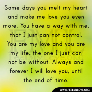 some days you melt my heart and make me love you even