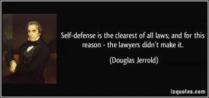 Self-defense is the clearest of all laws; and for this reason - the ...