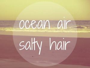 And Ocean Air Salty Hair
