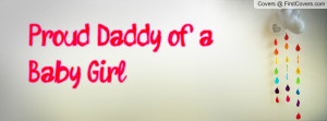 Proud Daddy of a Baby Girl Profile Facebook Covers