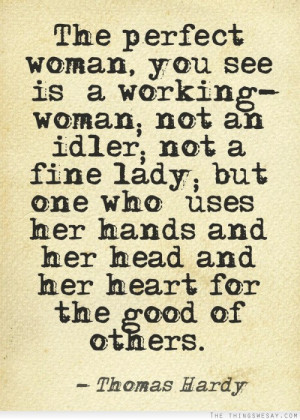 the perfect woman you see is a working woman not an idler not a fine ...