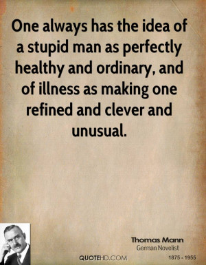One always has the idea of a stupid man as perfectly healthy and ...
